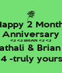 Happy 2 Month  Anniversary <3 <3 BRIAN <3 <3 Nathali & Brian ;* 2*19*14 -truly yours ^*^ - Personalised Poster A4 size