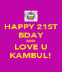 HAPPY 21ST BDAY AND LOVE U KAMBUL! - Personalised Poster A4 size
