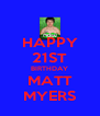 HAPPY 21ST BIRTHDAY MATT MYERS - Personalised Poster A4 size