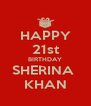 HAPPY 21st BIRTHDAY SHERINA  KHAN - Personalised Poster A4 size