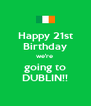 Happy 21st Birthday we're  going to DUBLIN!! - Personalised Poster A4 size