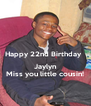 Happy 22nd Birthday    Jaylyn Miss you little cousin! - Personalised Poster A4 size