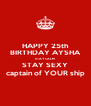 HAPPY 25th BIRTHDAY AYSHA STAY CALM STAY SEXY captain of YOUR ship - Personalised Poster A4 size