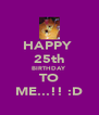 HAPPY  25th BIRTHDAY TO ME...!! :D - Personalised Poster A4 size