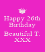 Happy 26th Birthday  Beautiful T. XXX - Personalised Poster A4 size