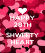HAPPY 28TH MY SHWEETY HEART - Personalised Poster A4 size