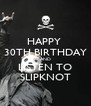 HAPPY  30TH BIRTHDAY AND LISTEN TO SLIPKNOT - Personalised Poster A4 size