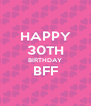 HAPPY 30TH BIRTHDAY BFF  - Personalised Poster A4 size