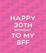 HAPPY 30TH BIRTHDAY TO MY BFF - Personalised Poster A4 size