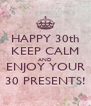 HAPPY 30th KEEP CALM AND ENJOY YOUR 30 PRESENTS! - Personalised Poster A4 size