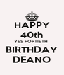 HAPPY 40th YES FORTIETH  BIRTHDAY DEANO - Personalised Poster A4 size