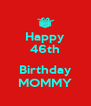 Happy 46th  Birthday MOMMY - Personalised Poster A4 size