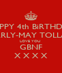 HAPPY 4th BiRTHDAY CARLY-MAY TOLLAN LOVE YOU  GBNF X X X X - Personalised Poster A4 size