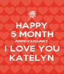 HAPPY 5 MONTH ANNIVERSARY I LOVE YOU KATELYN - Personalised Poster A4 size