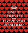 HAPPY 5 MONTHS! AND I LOVE YOU VESSELINA! - Personalised Poster A4 size