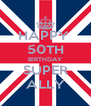 HAPPY  50TH BIRTHDAY SUPER ALLY - Personalised Poster A4 size