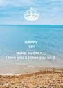 HAPPY 5th MONTHSARY Mahal ko EROLL I love you & I miss you na :) - Personalised Poster A4 size