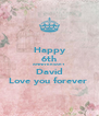 Happy 6th ANNIVERSARY David Love you forever  - Personalised Poster A4 size