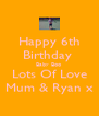 Happy 6th Birthday  Baby Boo Lots Of Love Mum & Ryan x - Personalised Poster A4 size