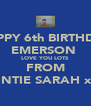 HAPPY 6th BIRTHDAY EMERSON  LOVE YOU LOTS FROM AUNTIE SARAH xXx - Personalised Poster A4 size