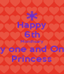 Happy 6th Monthsary My one and Only Princess - Personalised Poster A4 size