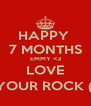 HAPPY  7 MONTHS EMMY <3 LOVE YOUR ROCK (: - Personalised Poster A4 size