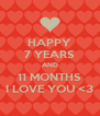 HAPPY 7 YEARS AND 11 MONTHS I LOVE YOU <3 - Personalised Poster A4 size