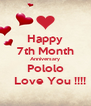Happy 7th Month Anniversary Pololo    Love You !!!! - Personalised Poster A4 size