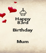 Happy 83rd Birthday  Mum - Personalised Poster A4 size