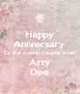 Happy Aniversary  To the cutest couple ever Arty Dee - Personalised Poster A4 size