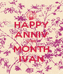 HAPPY ANNIV ONE MONTH IVAN - Personalised Poster A4 size