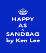 HAPPY AS A SANDBAG by Ken Lee - Personalised Poster A4 size