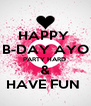 HAPPY  B-DAY AYO PARTY HARD  & HAVE FUN  - Personalised Poster A4 size