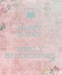 HAPPY  B-DAY   MHELY  BENDICIONES  - Personalised Poster A4 size
