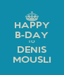 HAPPY B-DAY TO DENIS MOUSLI - Personalised Poster A4 size