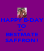 HAPPY B-DAY TO MY   BESTMATE SAFFRON! - Personalised Poster A4 size