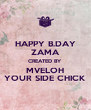 HAPPY B.DAY ZAMA CREATED BY MVELOH YOUR SIDE CHICK - Personalised Poster A4 size