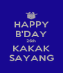 HAPPY B'DAY 26th KAKAK SAYANG - Personalised Poster A4 size