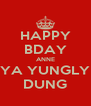 HAPPY BDAY ANNE YA YUNGLY DUNG - Personalised Poster A4 size