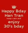 Happy Bday Han Tran keep calm and enjoy 30's bday - Personalised Poster A4 size