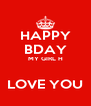 HAPPY BDAY MY GIRL H  LOVE YOU - Personalised Poster A4 size