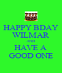 HAPPY BDAY WILMAR AND HAVE A GOOD ONE - Personalised Poster A4 size