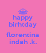 happy birhtday  florentina indah .k. - Personalised Poster A4 size
