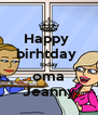 Happy  birhtday  today oma Jeanny - Personalised Poster A4 size