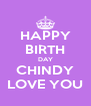 HAPPY BIRTH DAY CHINDY LOVE YOU - Personalised Poster A4 size