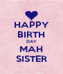 HAPPY BIRTH DAY MAH SISTER - Personalised Poster A4 size