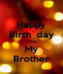 Happy Birth`day Tima My Brother - Personalised Poster A4 size