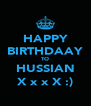 HAPPY BIRTHDAAY TO HUSSIAN X x x X :) - Personalised Poster A4 size