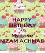 HAPPY BIRTHDAY 17th My Love NIZAM ACHMAD - Personalised Poster A4 size