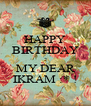 HAPPY BIRTHDAY 2 MY DEAR IKRAM :* ! - Personalised Poster A4 size